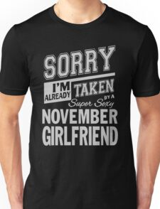 Sorry I'm already taken by a super sexy November Girlfrend shirt Unisex T-Shirt