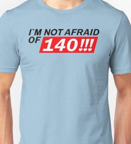 I'M NOT AFRAID OF 140 Unisex T-Shirt