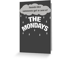 Sounds like someones got the case of the Mondays Greeting Card