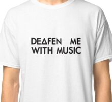 Deafen me with music (black) Classic T-Shirt