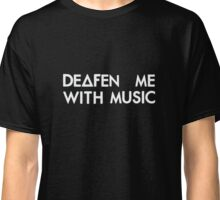 Deafen me with music (white) Classic T-Shirt