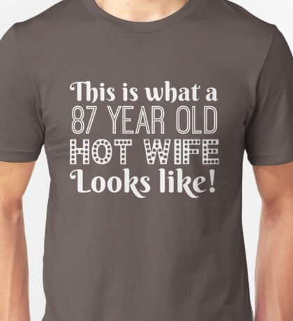 87 Year Old Hot Wife Looks Like Unisex T-Shirt