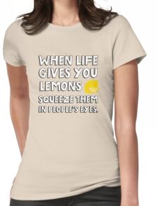 When life gives you lemons squeeze them in people's eyes. Funny quote. Womens Fitted T-Shirt