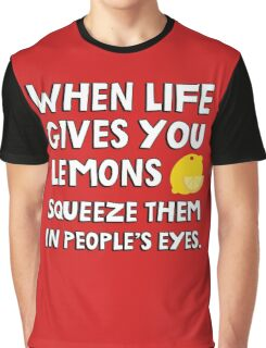 When life gives you lemons squeeze them in people's eyes. Funny quote. Graphic T-Shirt
