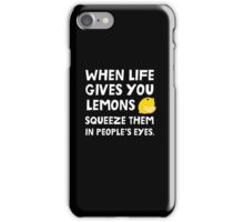 When life gives you lemons squeeze them in people's eyes. Funny quote. iPhone Case/Skin
