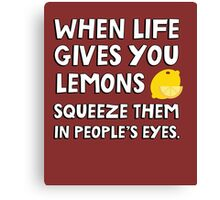 When life gives you lemons squeeze them in people's eyes. Funny quote. Canvas Print