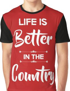 Life is better in the country Graphic T-Shirt