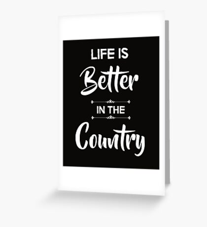 Life is better in the country Greeting Card