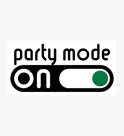 Party Mode On (Partying / Switch On / POS) Photographic Print