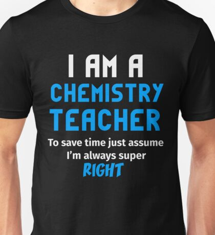 T-Shirt Funny Chemistry Teacher To Save Time Always Super Right Unisex T-Shirt