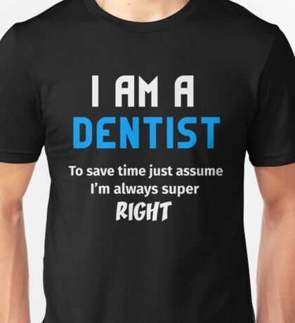 T-Shirt Funny Dentist To Save Time Always Super Right Unisex T-Shirt