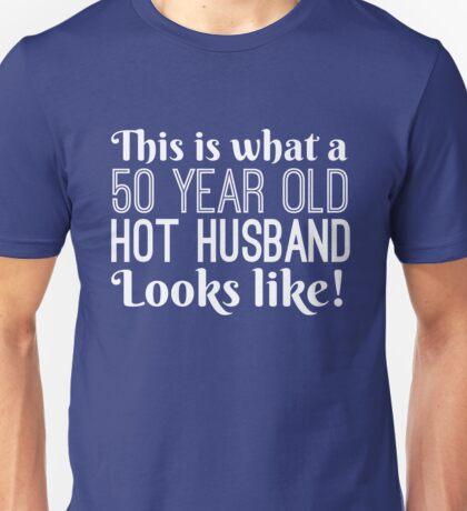 50 Year Old Hot Husband Looks Like Unisex T-Shirt