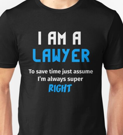 T-Shirt Funny Lawyer To Save Time Always Super Right Unisex T-Shirt