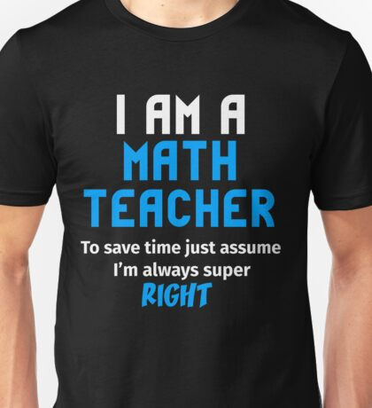 T-Shirt Funny Math Teacher To Save Time Always Super Right Unisex T-Shirt