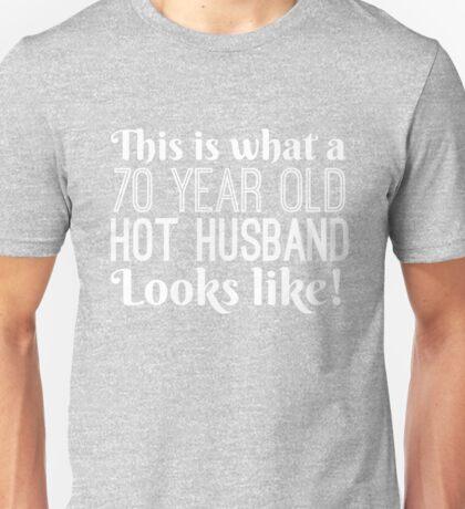 70 Year Old Hot Husband Looks Like Unisex T-Shirt
