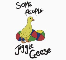 Some People Juggle Geese T-Shirt