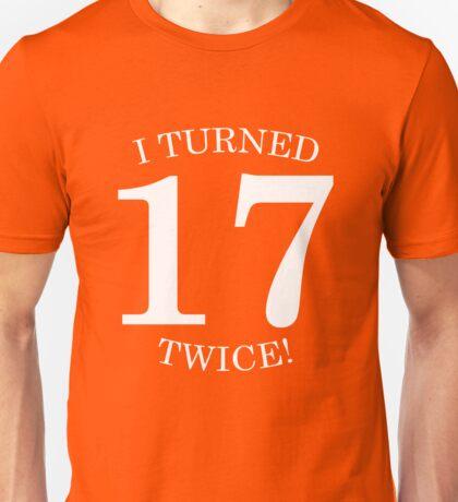 I Turned 17 Twice!  Unisex T-Shirt