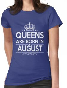 QUEEN ARE BORN IN AUGUST Womens Fitted T-Shirt