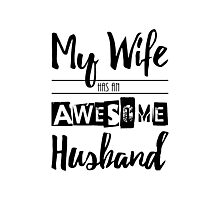My Wife Has an Awesome Husband Photographic Print