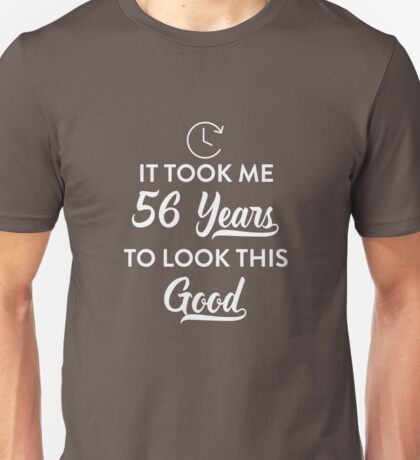Took 56 Years to Look This Good Unisex T-Shirt