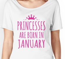 PRINCESSES ARE BORN IN JANUARY Women's Relaxed Fit T-Shirt