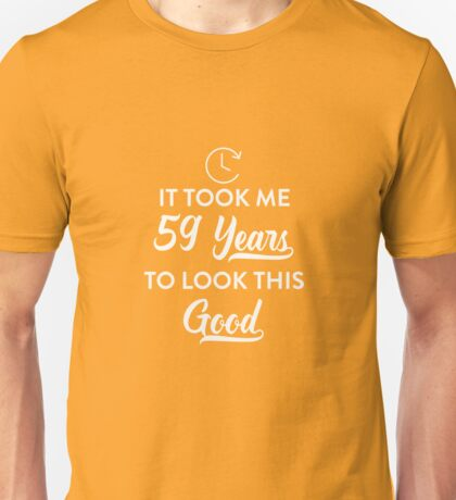 Took 59 Years to Look This Good Unisex T-Shirt
