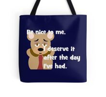Be Nice to Me After the Day I've Had Tote Bag