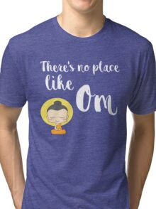 There's no place like Om (Aum) Tri-blend T-Shirt