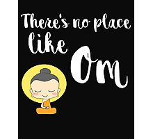 There's no place like Om (Aum) Photographic Print