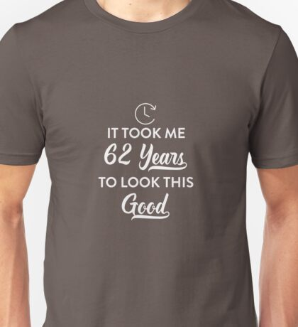 Took 62 Years to Look This Good Unisex T-Shirt