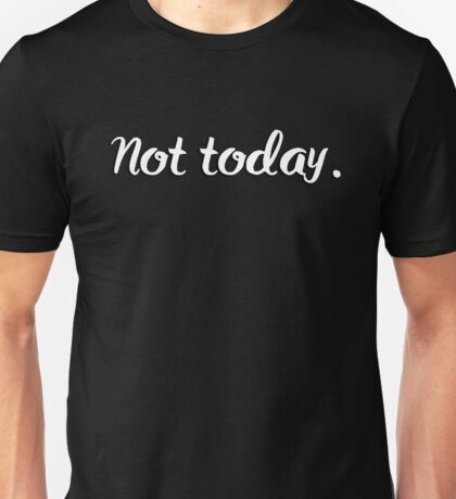 Not today. Quote Unisex T-Shirt