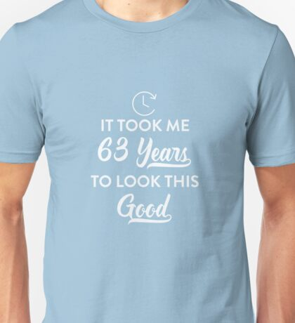 Took 63 Years to Look This Good Unisex T-Shirt