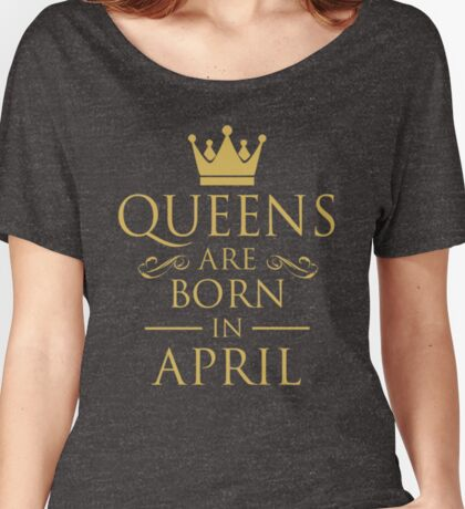 QUEEN ARE BORN IN APRIL Women's Relaxed Fit T-Shirt