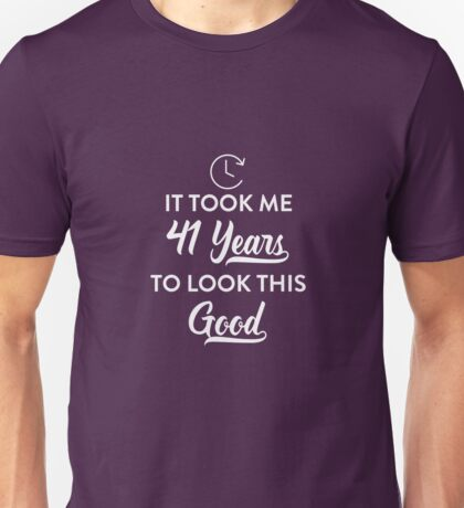 Took 41 Years to Look This Good Unisex T-Shirt
