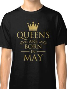 QUEENS ARE BORN IN MAY Classic T-Shirt