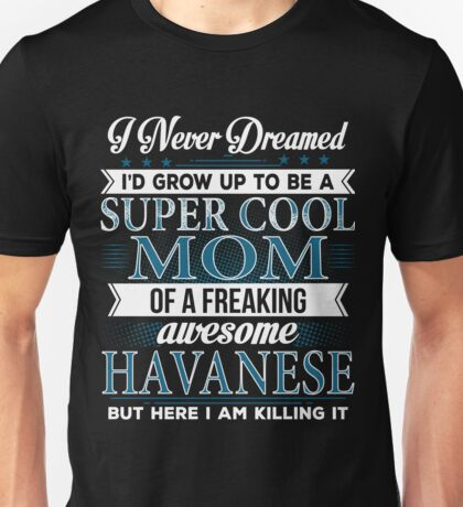 Super Cool Mom Of A Freaking Awesome Havanese  Unisex T-Shirt