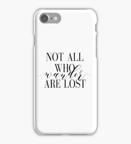 Not All Who Wander Are Lost, Tolkein Quote,Not All Who Wander Are Lost Art Print J R R Tolkien Print Black And White Print, Black And White iPhone Case/Skin