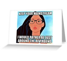 Keep Your Mainstream \\ Ironic Royalty Collection Greeting Card