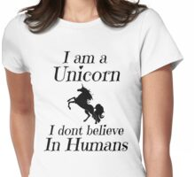 I am a Unicorn I dont believe in Humans Womens Fitted T-Shirt