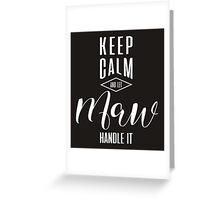 Keep Calm Maw T-shirt Greeting Card