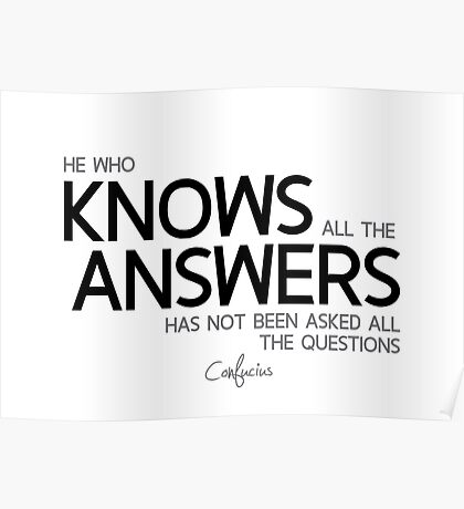 knows all the answers - confucius Poster