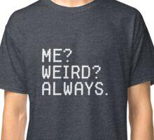 Me? Weird? Always - Pixel Text - Gamer Nerd Classic T-Shirt