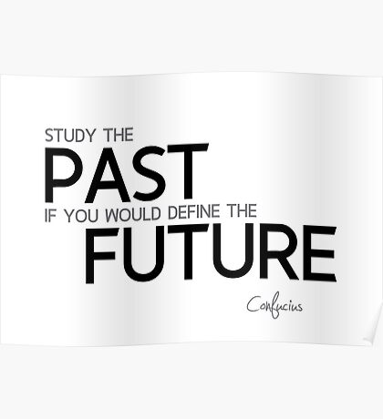 past and future - confucius Poster