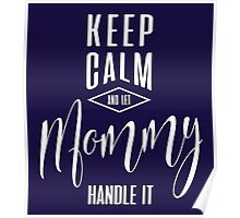 Keep Calm Mommy T-shirt Poster