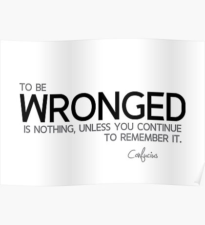 wronged is nothing - confucius Poster