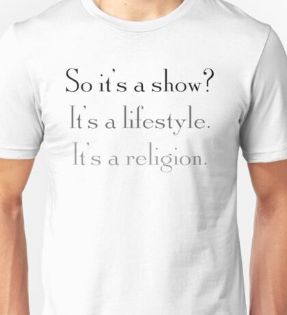 So it's a show, it's a lifestyle, it's a religion – Gilmore, Donna Reed Unisex T-Shirt