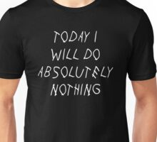 TODAY I WILL DO ABSOLUTELY NOTHING Unisex T-Shirt