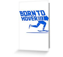 Born To Hover (Blue) Greeting Card