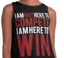 I am Not Here to Compete, I am Here to Win! Contrast Tank