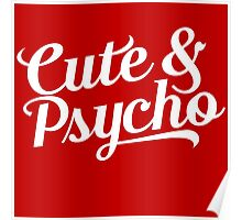 cute & psycho Poster